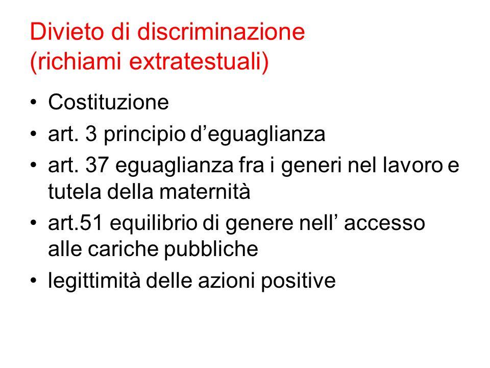Divieto di discriminazione (richiami extratestuali) Costituzione art. 3 principio deguaglianza art. 37 eguaglianza fra i generi nel lavoro e tutela de