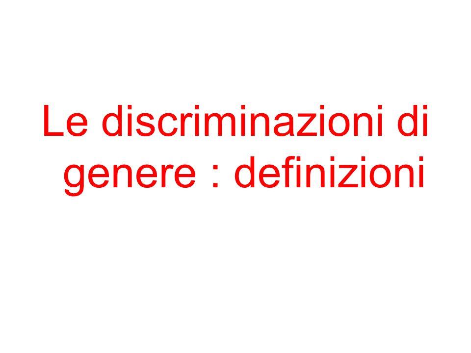 Esempi di discriminazione diretta Retribuzione e pensione: pari retribuzione per prestazioni uguali o di pari valore pari diritti nellattribuzione delle qualifiche, delle mansioni e progressione della carriera.