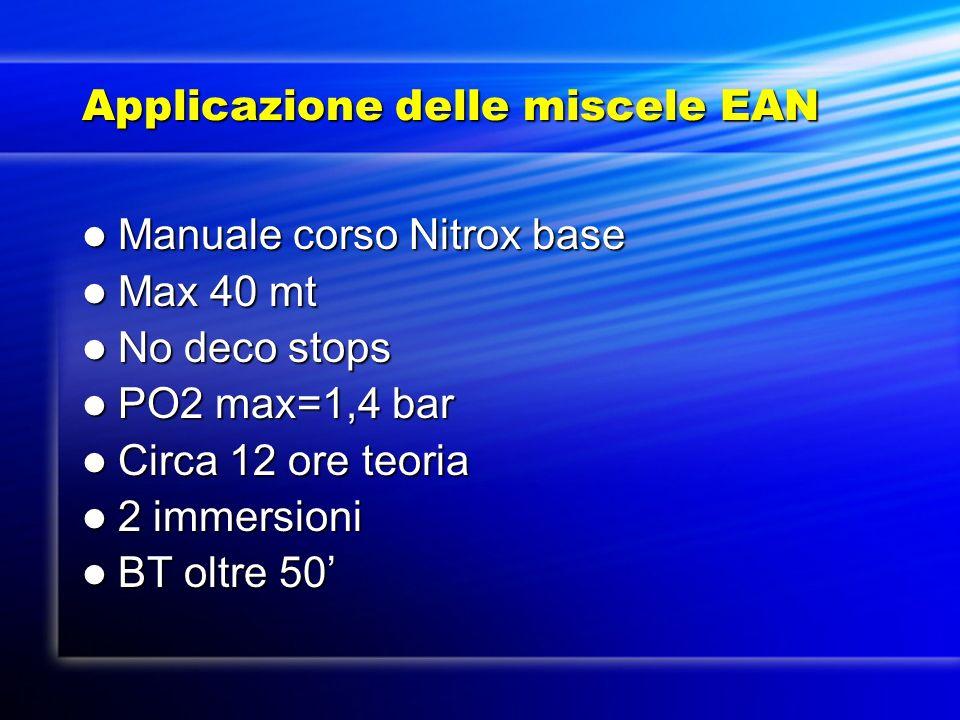 Applicazione delle miscele EAN Manuale corso Nitrox base Manuale corso Nitrox base Max 40 mt Max 40 mt No deco stops No deco stops PO2 max=1,4 bar PO2