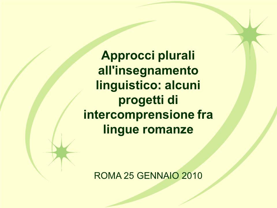 Approcci plurali all'insegnamento linguistico: alcuni progetti di intercomprensione fra lingue romanze ROMA 25 GENNAIO 2010