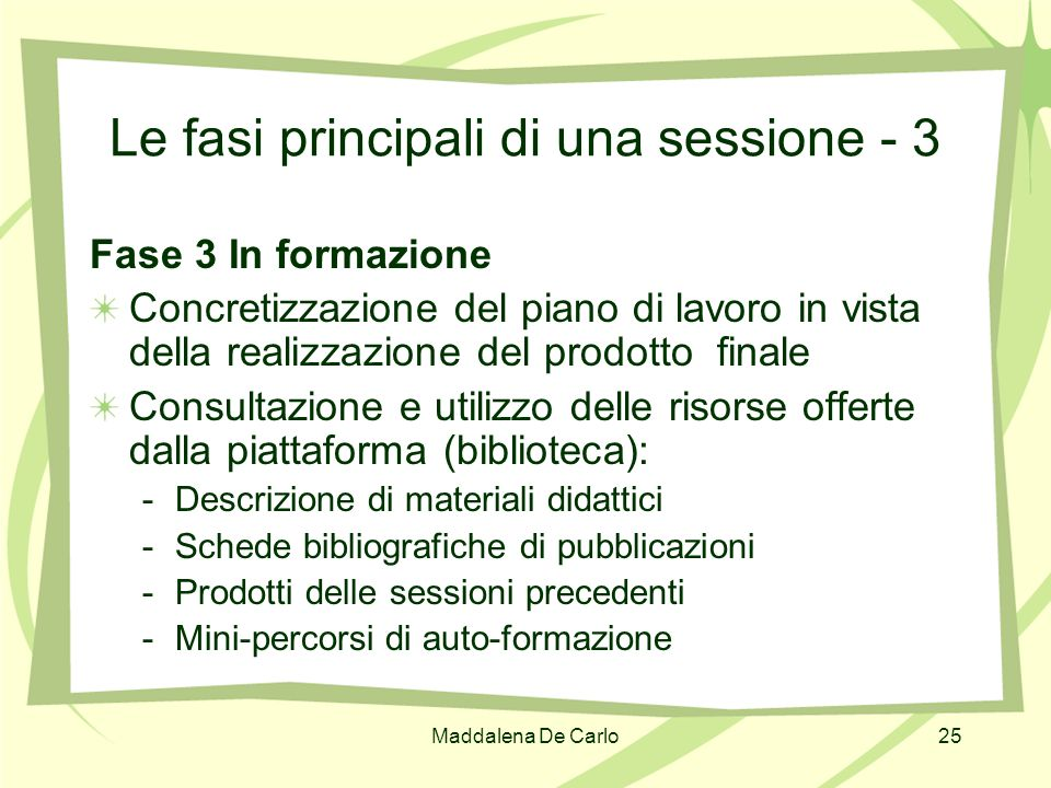 Maddalena De Carlo25 Le fasi principali di una sessione - 3 Fase 3 In formazione Concretizzazione del piano di lavoro in vista della realizzazione del