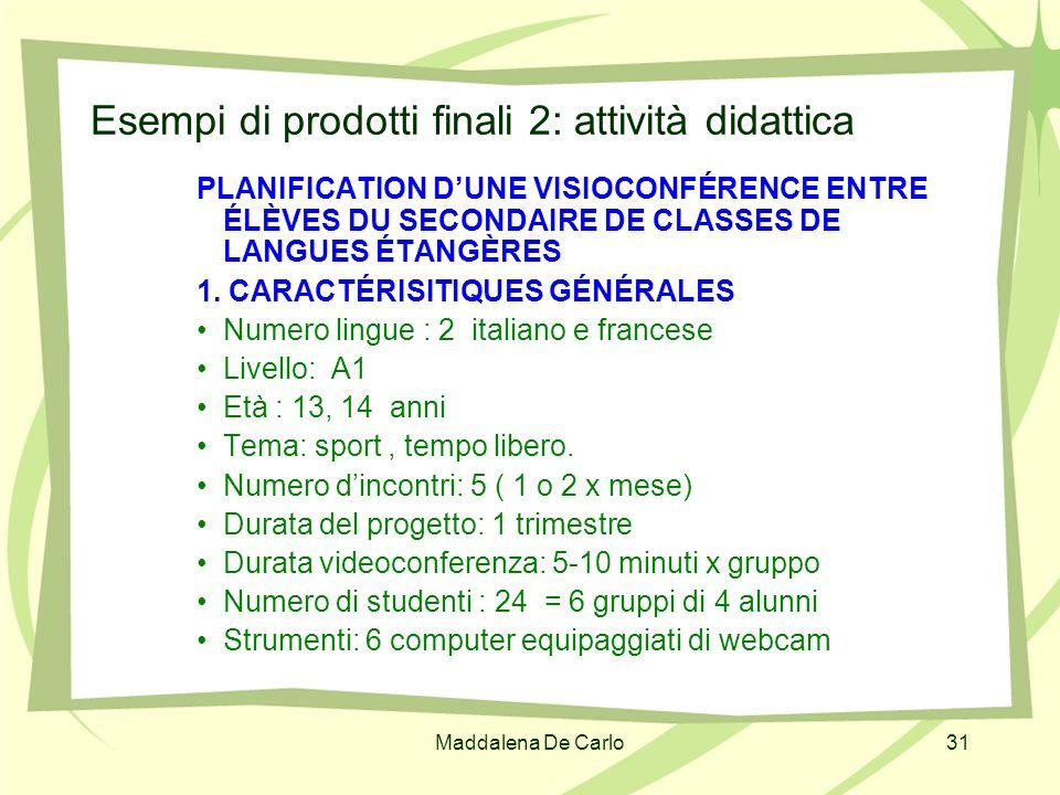 Maddalena De Carlo31 Esempi di prodotti finali 2: attività didattica PLANIFICATION DUNE VISIOCONFÉRENCE ENTRE ÉLÈVES DU SECONDAIRE DE CLASSES DE LANGU