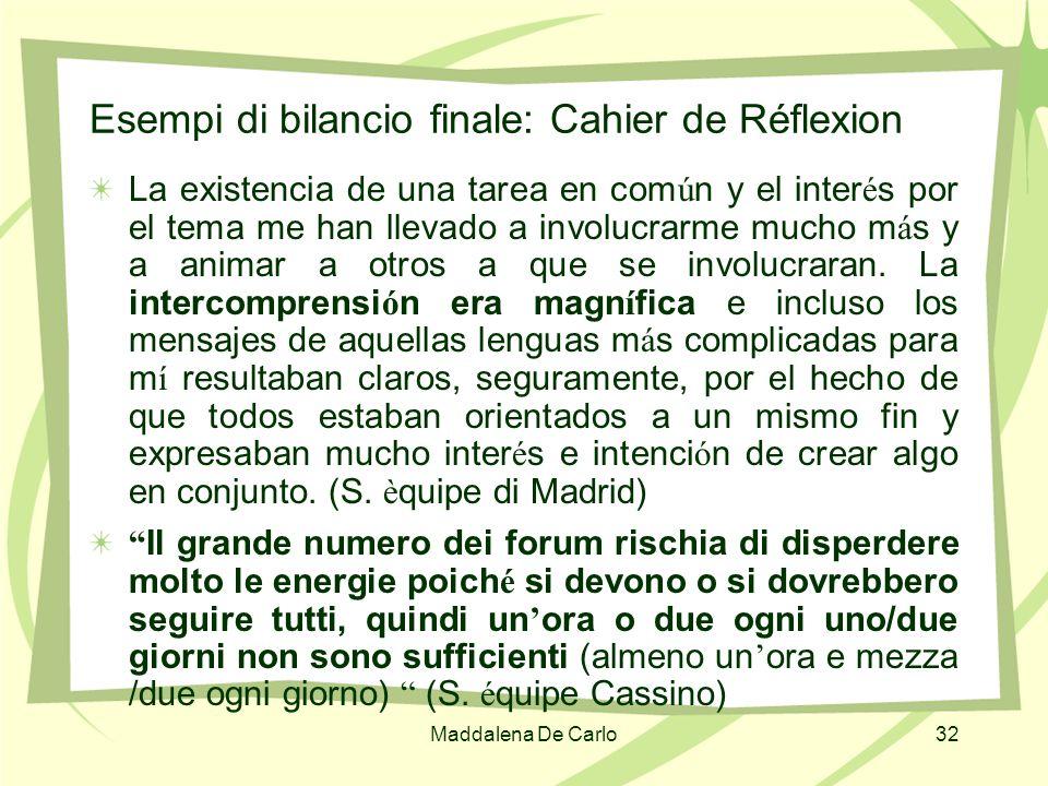 Maddalena De Carlo32 Esempi di bilancio finale: Cahier de Réflexion La existencia de una tarea en com ú n y el inter é s por el tema me han llevado a