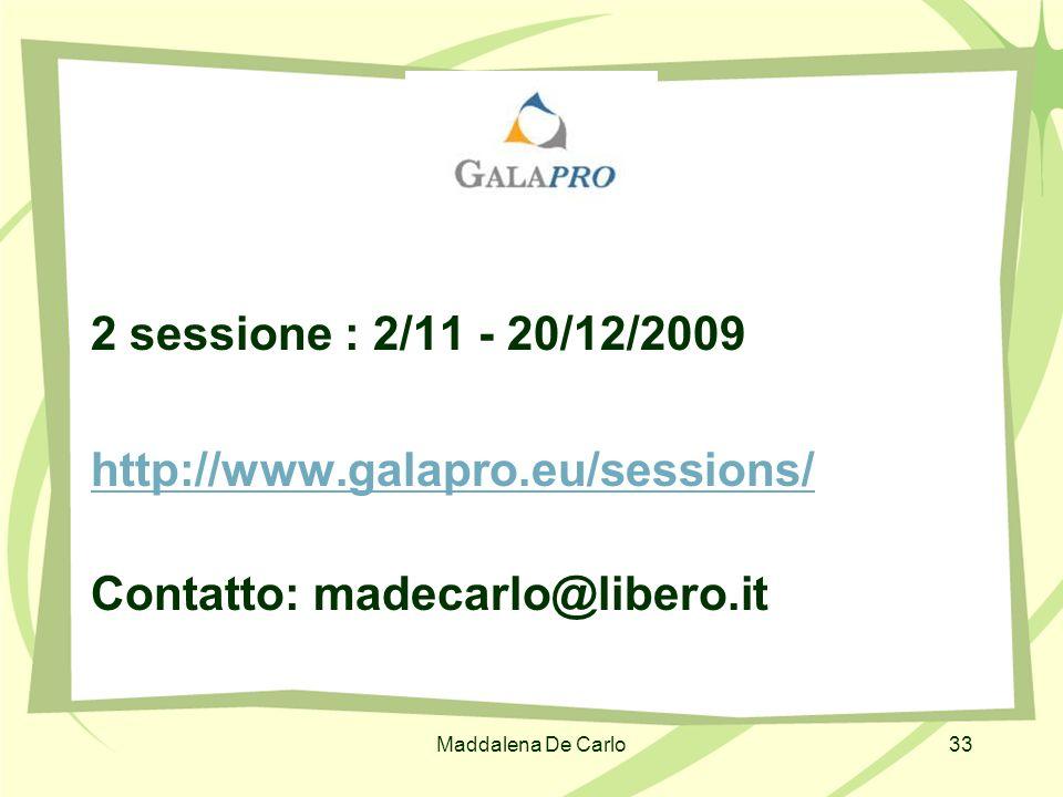 Maddalena De Carlo33 2 sessione : 2/11 - 20/12/2009 http://www.galapro.eu/sessions/ Contatto: madecarlo@libero.it