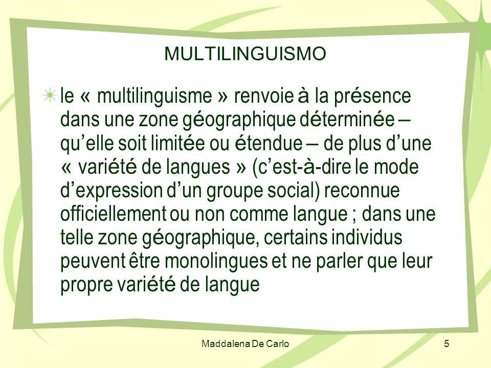 Maddalena De Carlo5 MULTILINGUISMO le « multilinguisme » renvoie à la pr é sence dans une zone g é ographique d é termin é e – qu elle soit limit é e