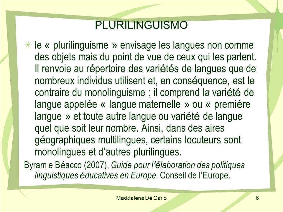 Maddalena De Carlo6 PLURILINGUISMO le « plurilinguisme » envisage les langues non comme des objets mais du point de vue de ceux qui les parlent. Il re