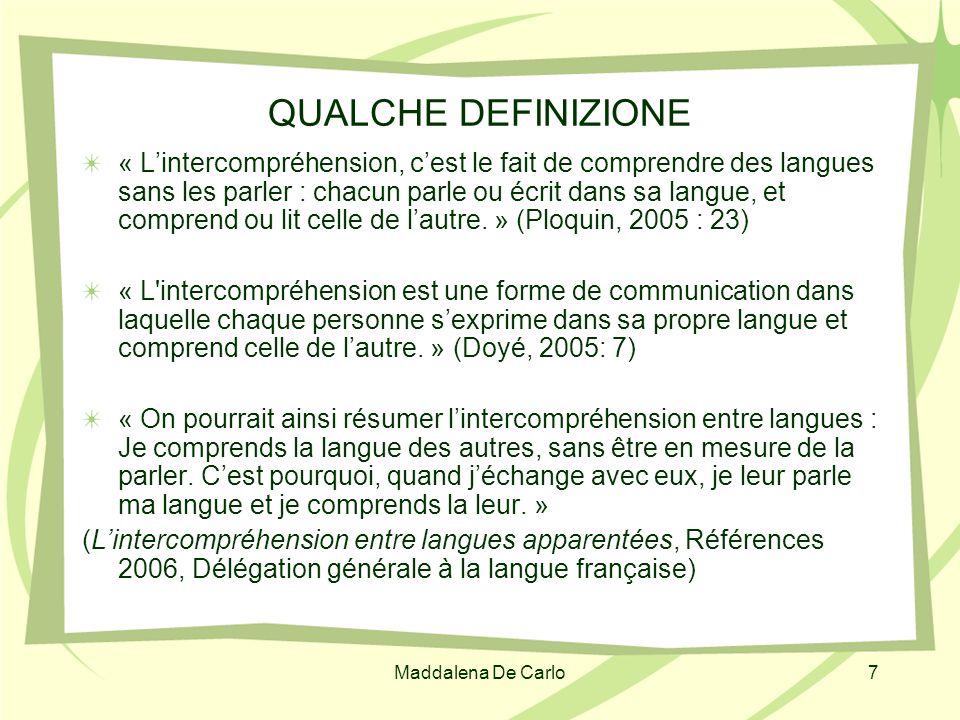 Maddalena De Carlo7 QUALCHE DEFINIZIONE « Lintercompréhension, cest le fait de comprendre des langues sans les parler : chacun parle ou écrit dans sa
