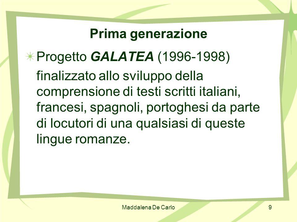 Maddalena De Carlo9 Prima generazione Progetto GALATEA (1996-1998) finalizzato allo sviluppo della comprensione di testi scritti italiani, francesi, s