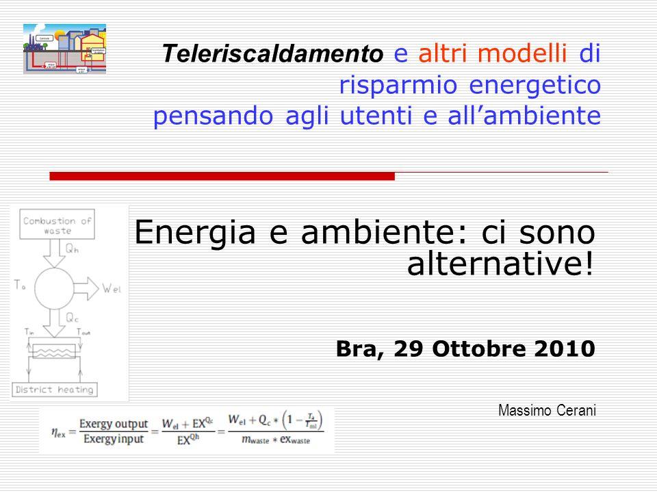 Teleriscaldamento e altri modelli di risparmio energetico pensando agli utenti e allambiente Energia e ambiente: ci sono alternative! Bra, 29 Ottobre
