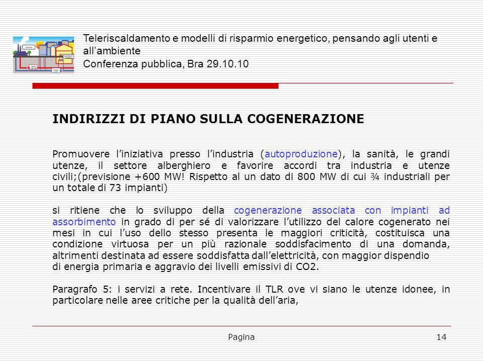Pagina14 INDIRIZZI DI PIANO SULLA COGENERAZIONE Promuovere liniziativa presso lindustria (autoproduzione), la sanità, le grandi utenze, il settore alb