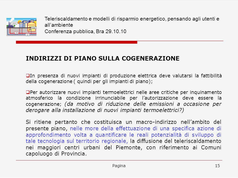 Pagina15 INDIRIZZI DI PIANO SULLA COGENERAZIONE In presenza di nuovi impianti di produzione elettrica deve valutarsi la fattibilità della cogenerazion