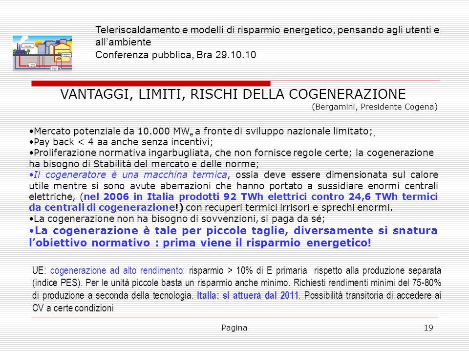 Pagina19 VANTAGGI, LIMITI, RISCHI DELLA COGENERAZIONE (Bergamini, Presidente Cogena) Mercato potenziale da 10.000 MW e a fronte di sviluppo nazionale