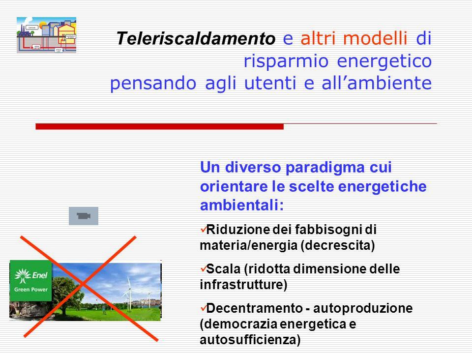 Teleriscaldamento e altri modelli di risparmio energetico pensando agli utenti e allambiente Un diverso paradigma cui orientare le scelte energetiche
