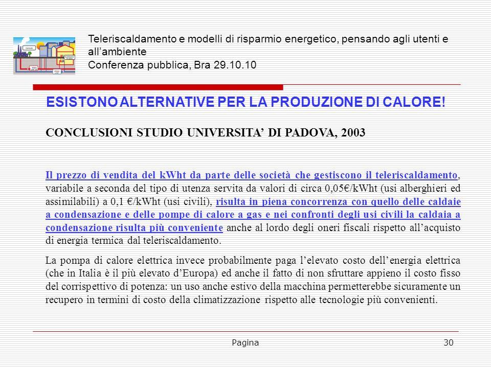 Pagina30 ESISTONO ALTERNATIVE PER LA PRODUZIONE DI CALORE! CONCLUSIONI STUDIO UNIVERSITA DI PADOVA, 2003 Il prezzo di vendita del kWht da parte delle