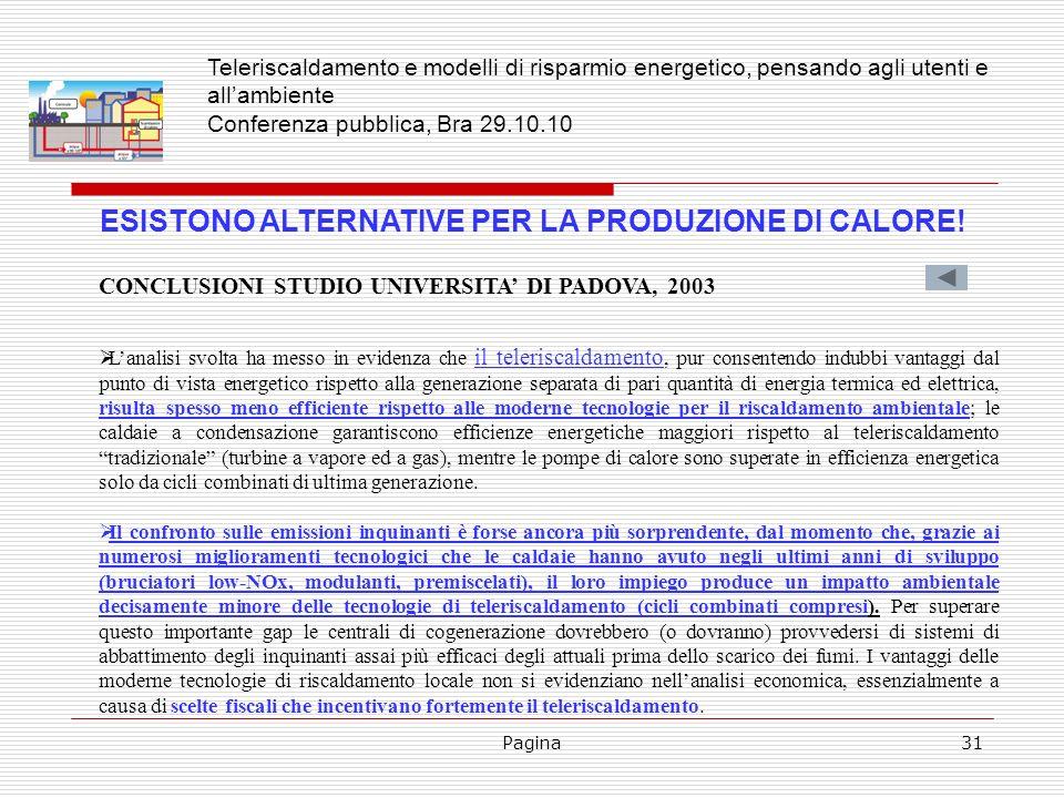Pagina31 ESISTONO ALTERNATIVE PER LA PRODUZIONE DI CALORE! CONCLUSIONI STUDIO UNIVERSITA DI PADOVA, 2003 Lanalisi svolta ha messo in evidenza che il t
