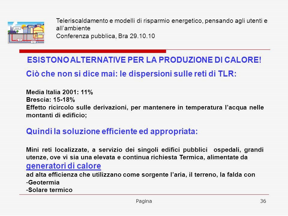 Pagina36 ESISTONO ALTERNATIVE PER LA PRODUZIONE DI CALORE! Ciò che non si dice mai: le dispersioni sulle reti di TLR: Media Italia 2001: 11% Brescia: