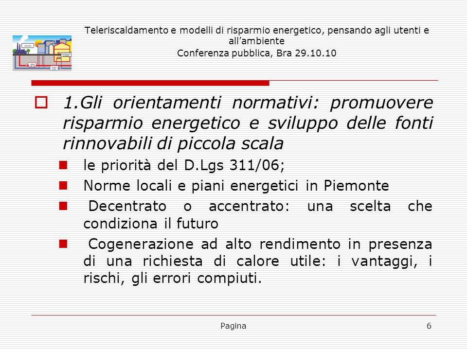 Pagina6 Teleriscaldamento e modelli di risparmio energetico, pensando agli utenti e allambiente Conferenza pubblica, Bra 29.10.10 1.Gli orientamenti n