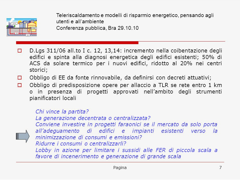 Pagina8 Azioni per il risparmio energetico previste dai DM 7/2004: Teleriscaldamento e modelli di risparmio energetico, pensando agli utenti e allambiente Conferenza pubblica, Bra 29.10.10