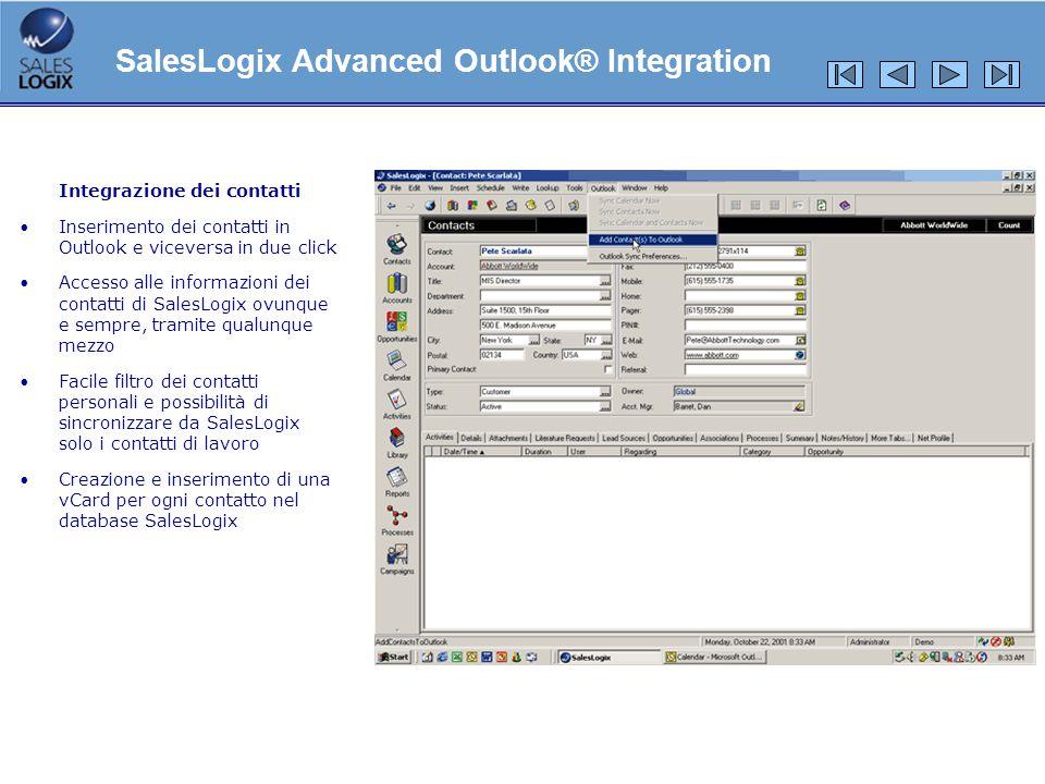 Integrazione dei contatti Inserimento dei contatti in Outlook e viceversa in due click Accesso alle informazioni dei contatti di SalesLogix ovunque e