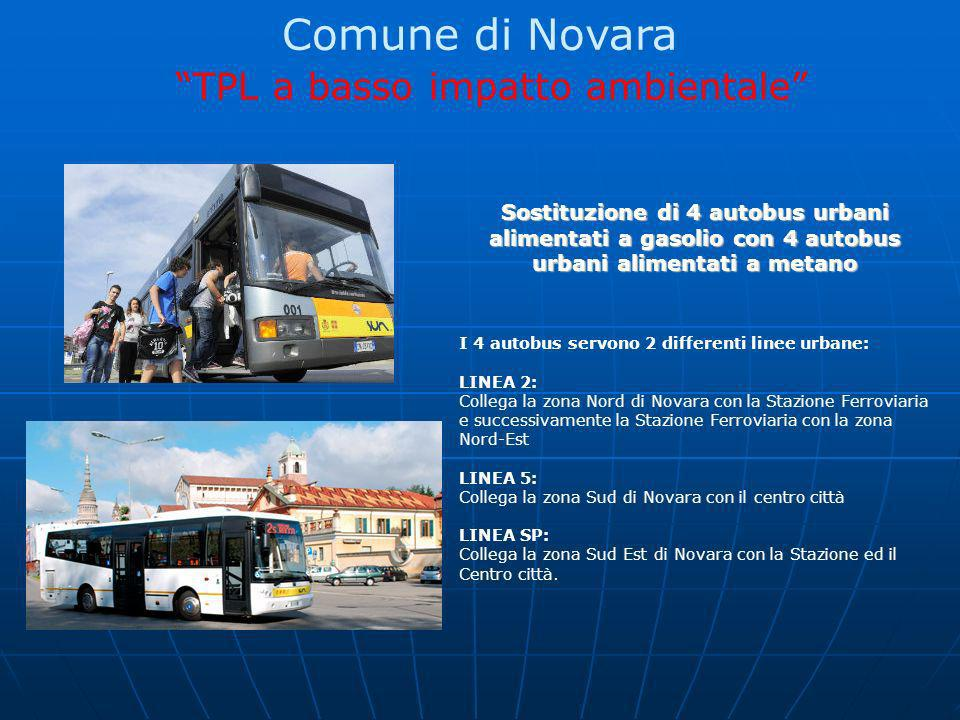 Comune di Novara TPL a basso impatto ambientale Sostituzione di 4 autobus urbani alimentati a gasolio con 4 autobus urbani alimentati a metano I 4 aut