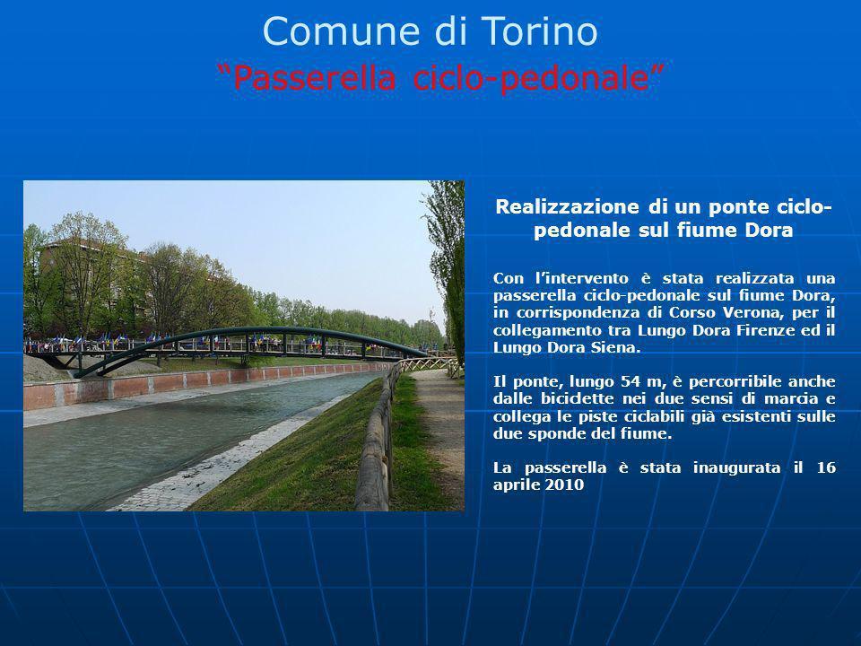 Comune di Torino Passerella ciclo-pedonale Realizzazione di un ponte ciclo- pedonale sul fiume Dora Con lintervento è stata realizzata una passerella