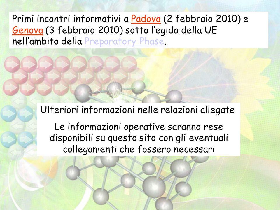 Primi incontri informativi a Padova (2 febbraio 2010) e Genova (3 febbraio 2010) sotto legida della UE nellambito della Preparatory Phase.Preparatory