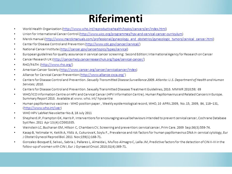 Riferimenti World Health Organization (http://www.who.int/reproductivehealth/topics/cancers/en/index.html)http://www.who.int/reproductivehealth/topics