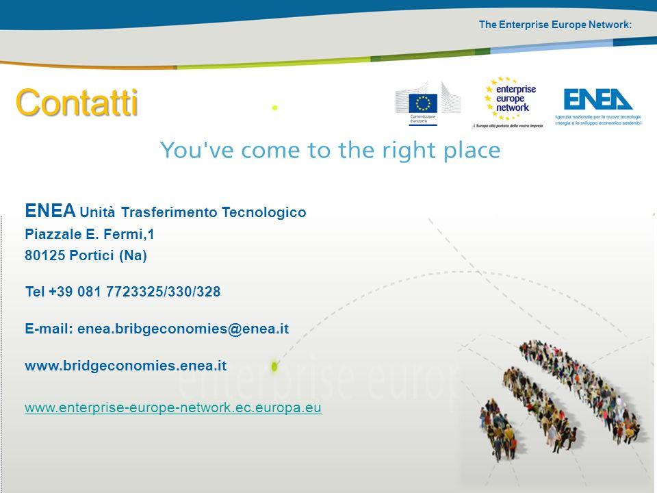 The Enterprise Europe Network: ENEA Unità Trasferimento Tecnologico Piazzale E. Fermi,1 80125 Portici (Na) Tel +39 081 7723325/330/328 E-mail: enea.br