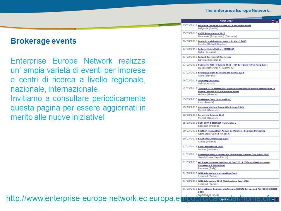 The Enterprise Europe Network: Brokerage events Enterprise Europe Network realizza un ampia varietà di eventi per imprese e centri di ricerca a livell