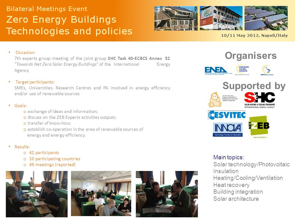 The Enterprise Europe Network: Main topics: Solar technology/Photovoltaic Insulation Heating/Cooling/Ventilation Heat recovery Building integration So