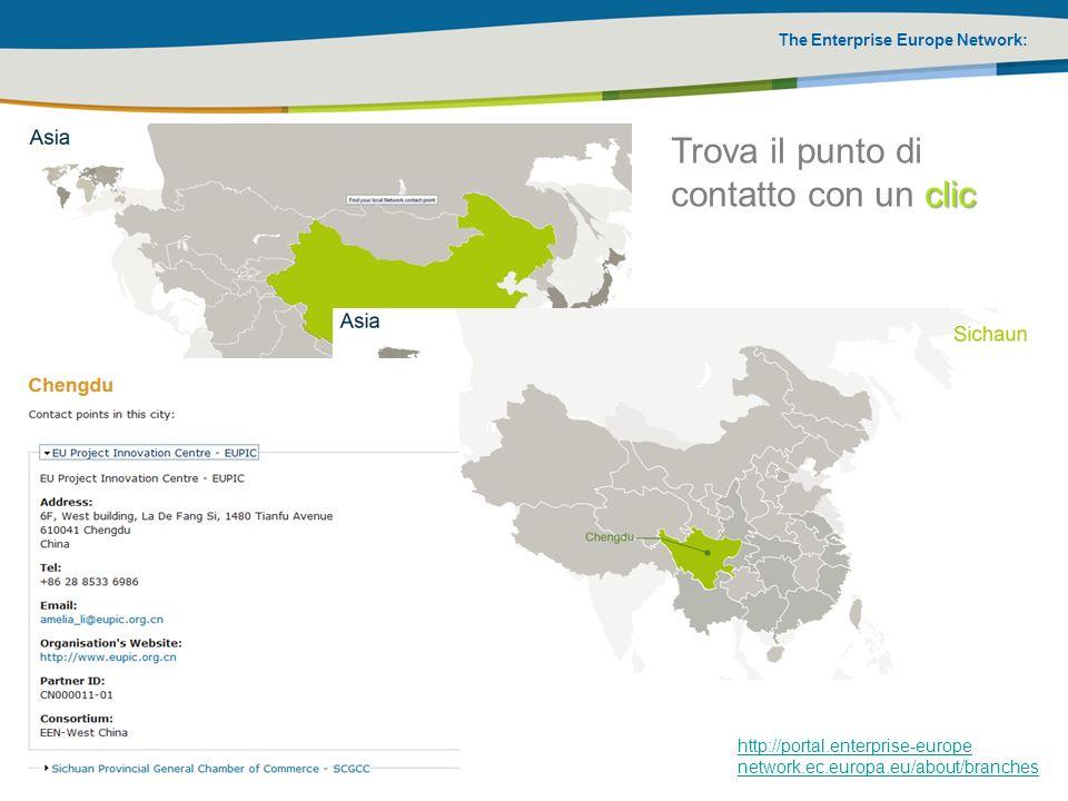 The Enterprise Europe Network: clic Trova il punto di contatto con un clic http://portal.enterprise-europe network.ec.europa.eu/about/branches