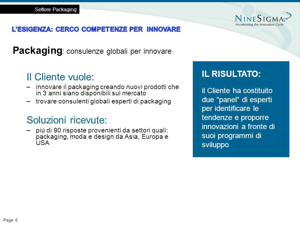 Page 6 Il Cliente vuole: –innovare il packaging creando nuovi prodotti che in 3 anni siano disponibili sul mercato –trovare consulenti globali esperti