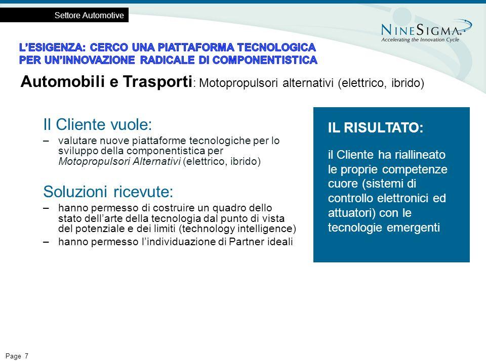 Page 7 Il Cliente vuole: –valutare nuove piattaforme tecnologiche per lo sviluppo della componentistica per Motopropulsori Alternativi (elettrico, ibr