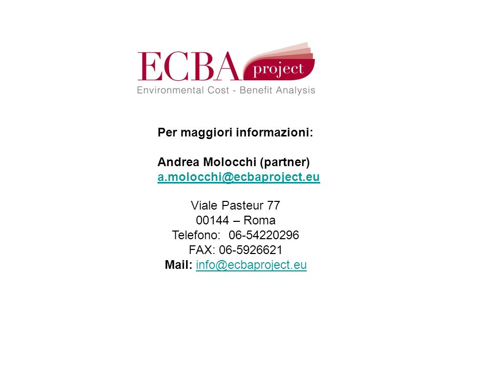 Viale Pasteur 77 00144 – Roma Telefono: 06-54220296 FAX: 06-5926621 Mail: info@ecbaproject.euinfo@ecbaproject.eu Per maggiori informazioni: Andrea Mol