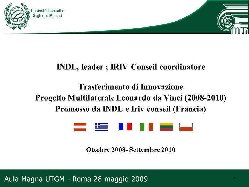 1 INDL, leader ; IRIV Conseil coordinatore Trasferimento di Innovazione Progetto Multilaterale Leonardo da Vinci (2008-2010) Promosso da INDL e Iriv c