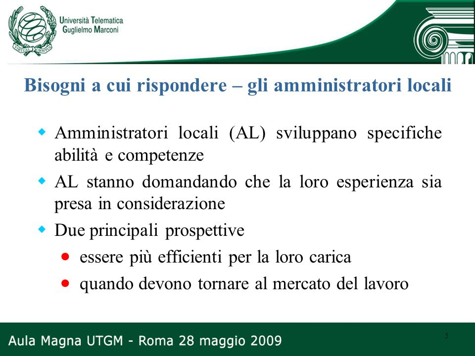 5 Bisogni a cui rispondere – gli amministratori locali Amministratori locali (AL) sviluppano specifiche abilità e competenze AL stanno domandando che