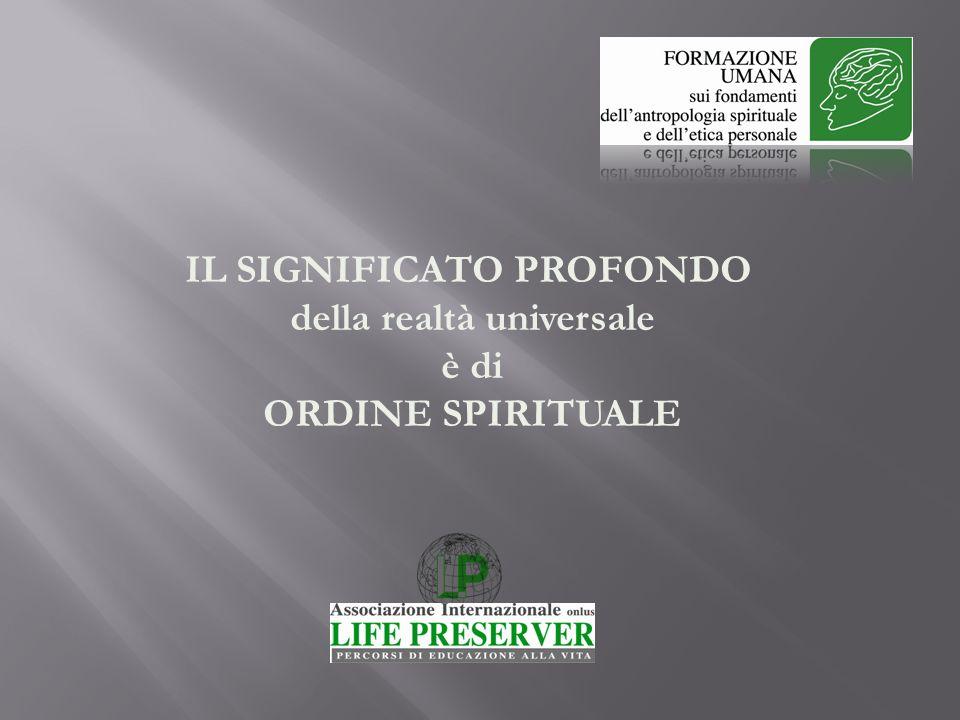 IL SIGNIFICATO PROFONDO della realtà universale è di ORDINE SPIRITUALE