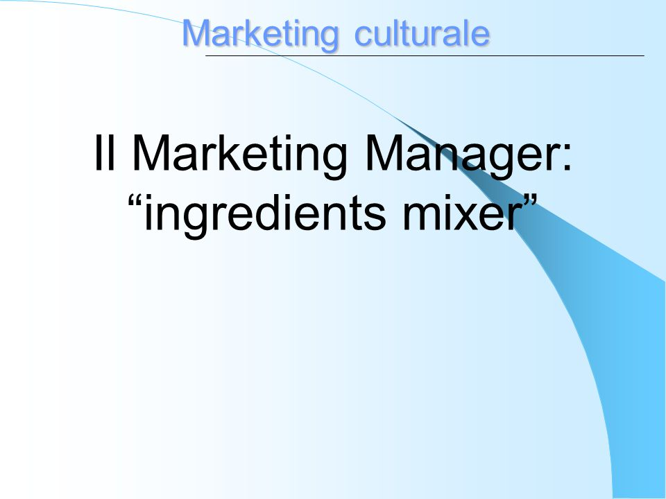 Marketing culturale planning, pricing, branding, distribution channels, personal selling, advertising, promotions, packaging, display, servicing, physical handling, and fact finding and analysis