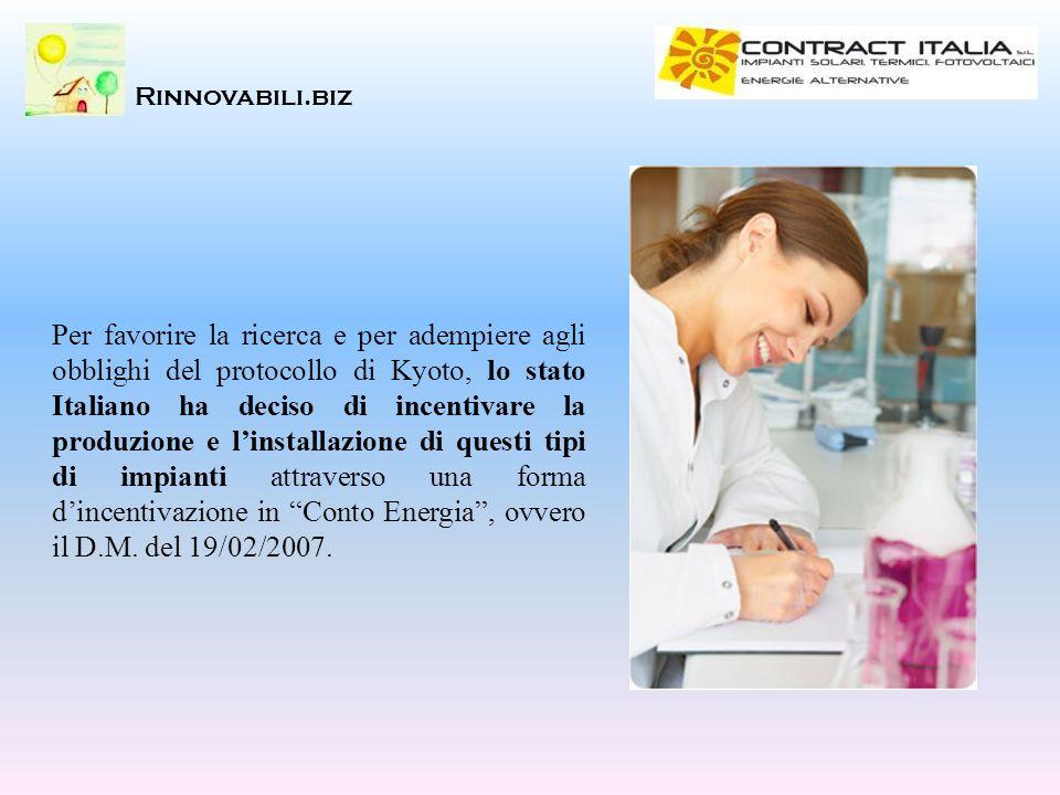 Rinnovabili.biz Per favorire la ricerca e per adempiere agli obblighi del protocollo di Kyoto, lo stato Italiano ha deciso di incentivare la produzion