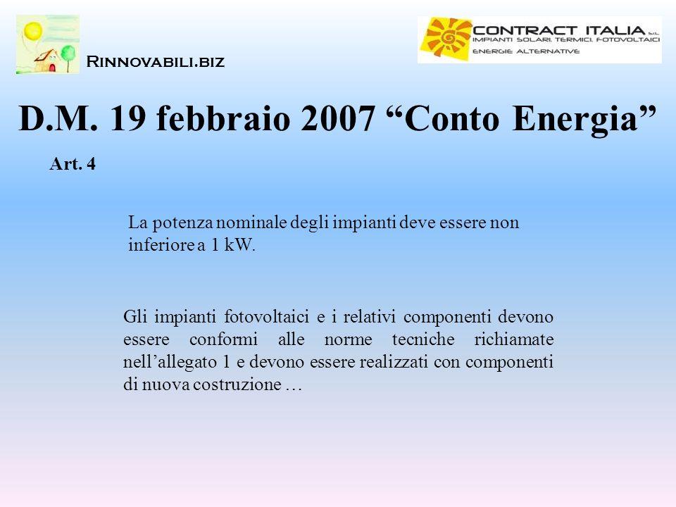 Rinnovabili.biz D.M. 19 febbraio 2007 Conto Energia Gli impianti fotovoltaici e i relativi componenti devono essere conformi alle norme tecniche richi