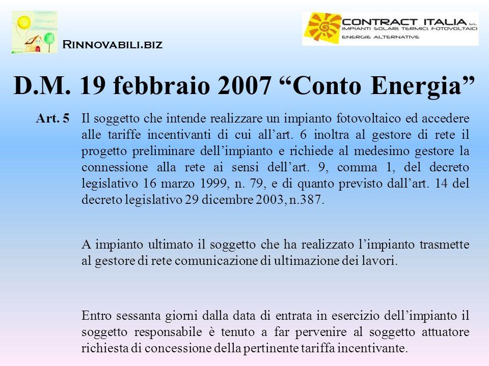 Rinnovabili.biz D.M. 19 febbraio 2007 Conto Energia Il soggetto che intende realizzare un impianto fotovoltaico ed accedere alle tariffe incentivanti