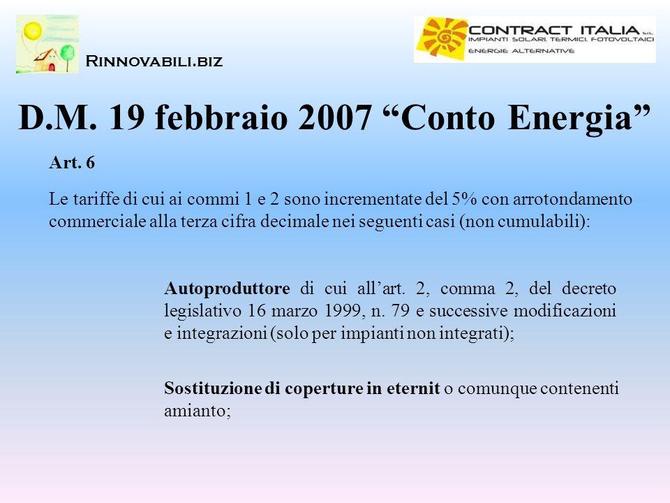 Rinnovabili.biz D.M. 19 febbraio 2007 Conto Energia Art. 6 Le tariffe di cui ai commi 1 e 2 sono incrementate del 5% con arrotondamento commerciale al