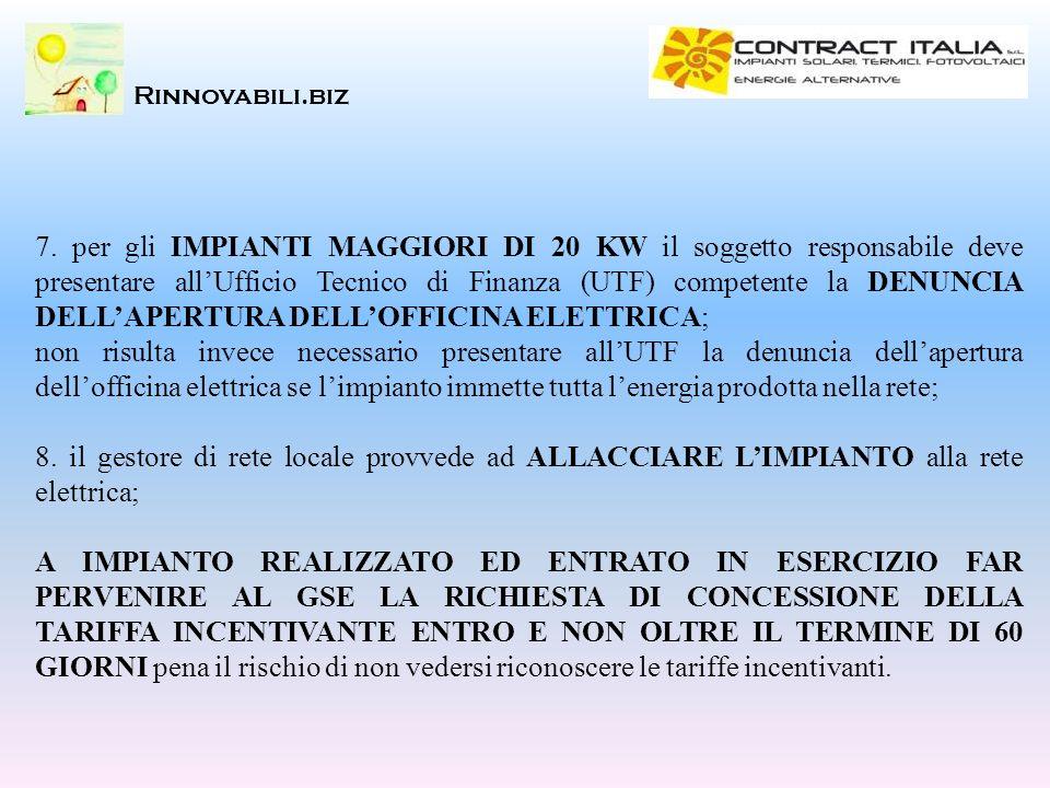 Rinnovabili.biz 7. per gli IMPIANTI MAGGIORI DI 20 KW il soggetto responsabile deve presentare allUfficio Tecnico di Finanza (UTF) competente la DENUN