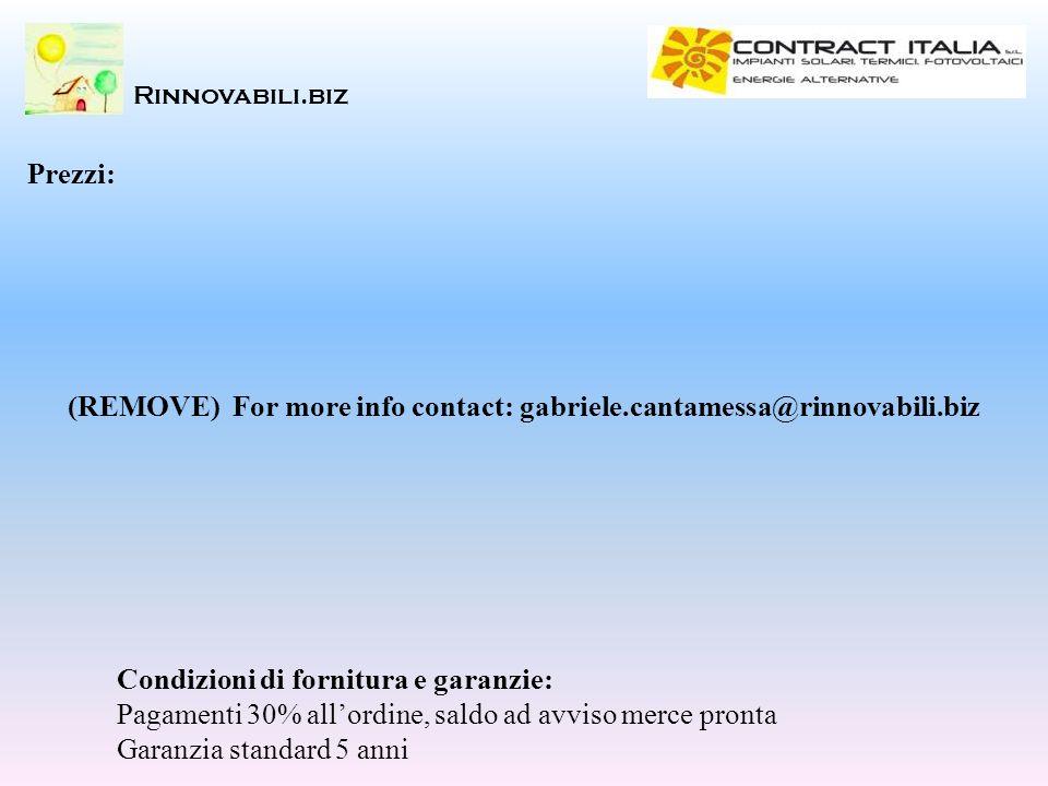 Rinnovabili.biz Prezzi: Condizioni di fornitura e garanzie: Pagamenti 30% allordine, saldo ad avviso merce pronta Garanzia standard 5 anni (REMOVE) Fo