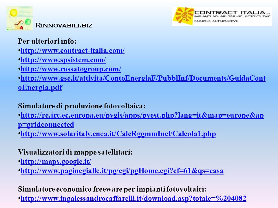 Rinnovabili.biz Per ulteriori info: http://www.contract-italia.com/ http://www.spsistem.com/ http://www.rossatogroup.com/ http://www.gse.it/attivita/C