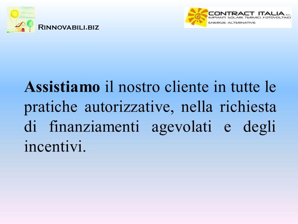 Assistiamo il nostro cliente in tutte le pratiche autorizzative, nella richiesta di finanziamenti agevolati e degli incentivi. Rinnovabili.biz