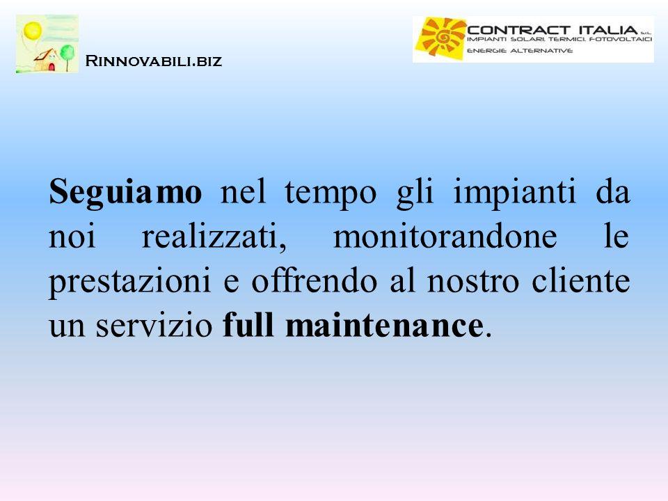 Seguiamo nel tempo gli impianti da noi realizzati, monitorandone le prestazioni e offrendo al nostro cliente un servizio full maintenance. Rinnovabili