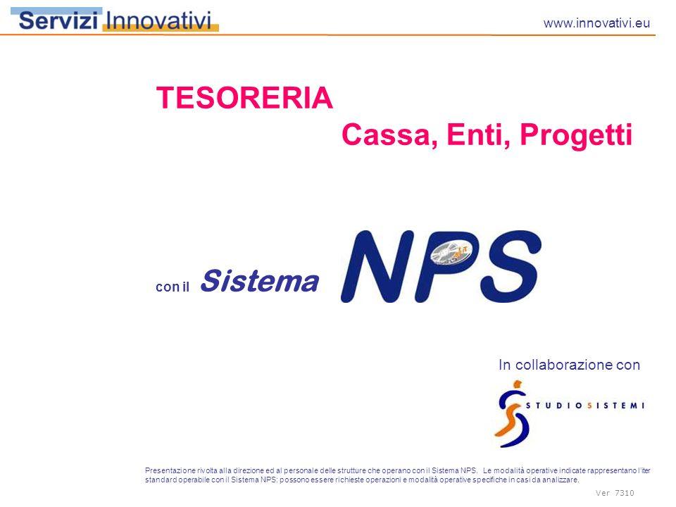 Ver 7310 In collaborazione con Presentazione rivolta alla direzione ed al personale delle strutture che operano con il Sistema NPS. Le modalità operat