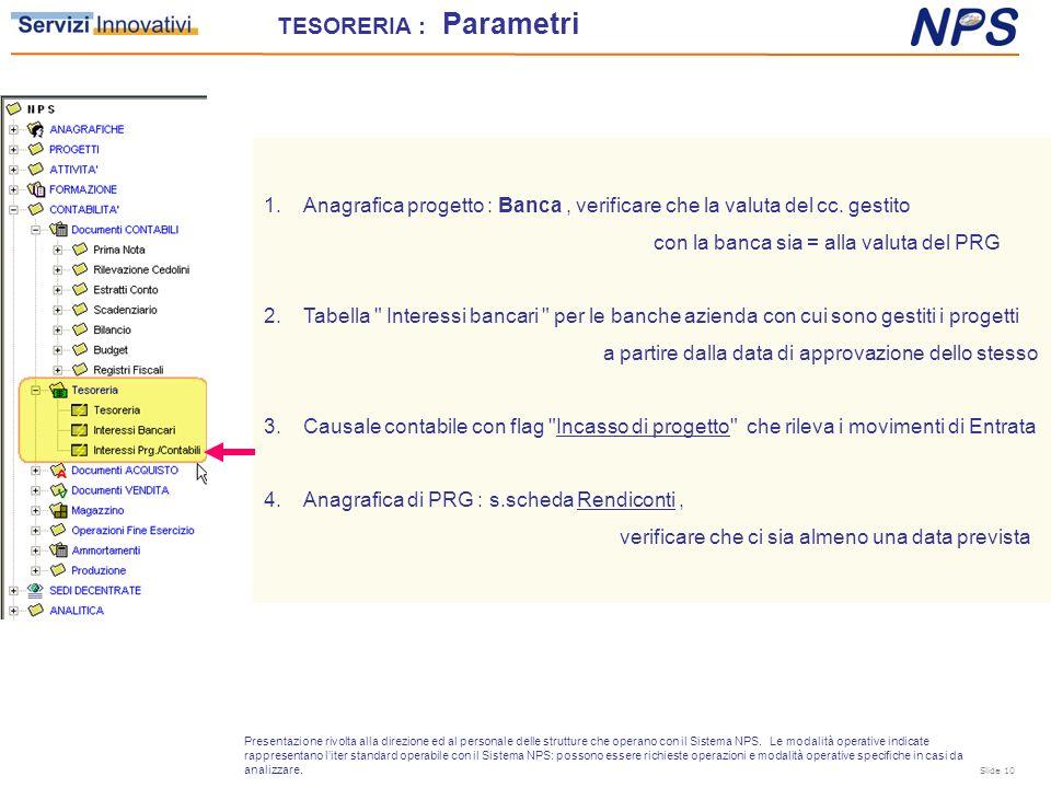1.Anagrafica progetto : Banca, verificare che la valuta del cc. gestito con la banca sia = alla valuta del PRG 2.Tabella