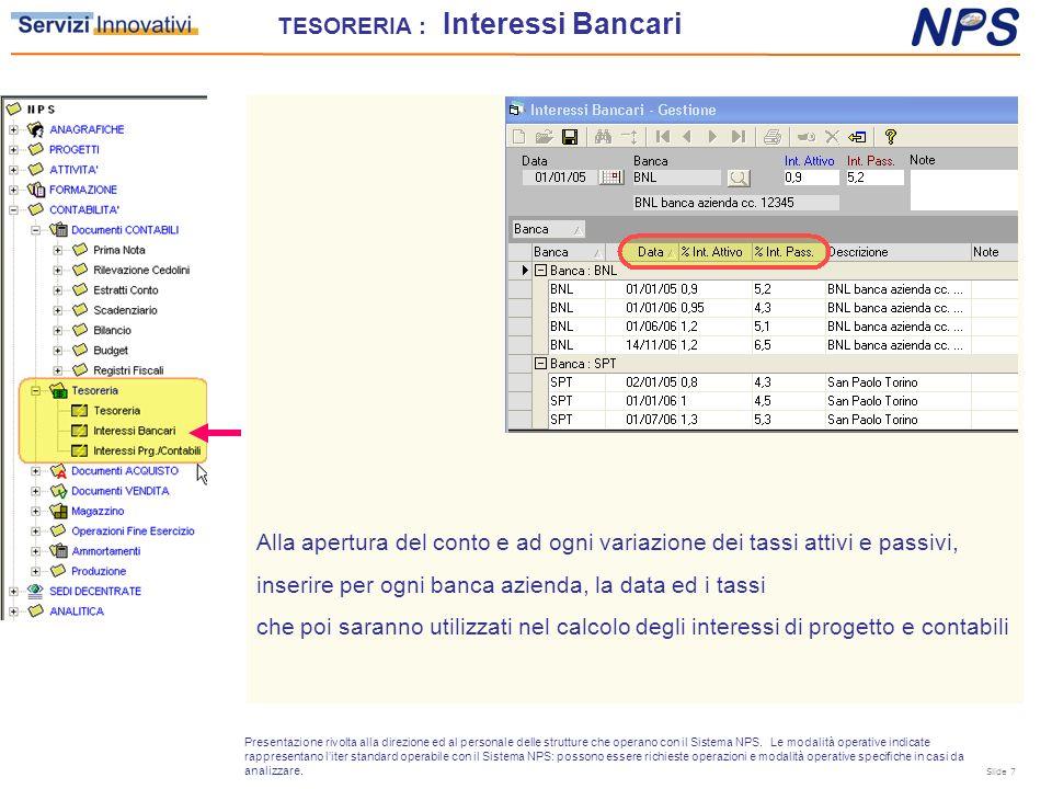 Alla apertura del conto e ad ogni variazione dei tassi attivi e passivi, inserire per ogni banca azienda, la data ed i tassi che poi saranno utilizzat